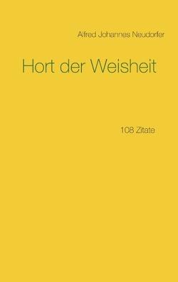 Hort der Weisheit von Neudorfer,  Alfred Johannes