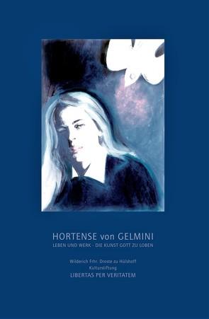 Hortense von Gelmini – Leben und Werk von Droste zu Hülshoff,  Wilderich, Zollitsch,  Robert