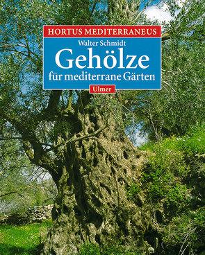 Hortus Mediterraneus / Gehölze für mediterrane Gärten von Schmidt,  Walter