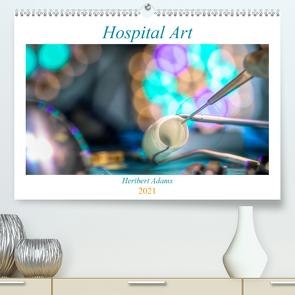 Hospital Art (Premium, hochwertiger DIN A2 Wandkalender 2021, Kunstdruck in Hochglanz) von Adams Lensviper,  Heribert