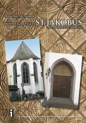 Hospitalkapelle St. Jakobus in Lahnstein /Rhein von Eisenbarth,  Michael H