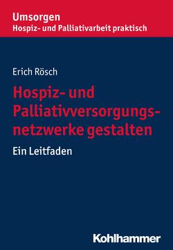 Hospiz- und Palliativversorgungsnetzwerke gestalten von Bayerischer Hospiz- und Palliativverband, Rösch,  Erich