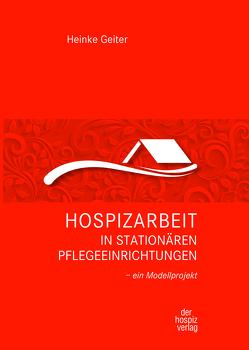 Hospizarbeit in stationären Pflegeeinrichtungen von Geiter,  Heinke