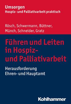 Hospizeinrichtungen führen und leiten von Büttner,  Edgar, Gratz,  Margit, Münch,  Dirk, Rösch,  Erich, Schneider,  Michael, Schwermann,  Meike