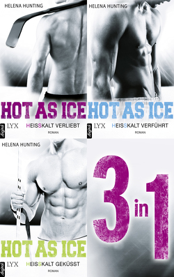 Hot As Ice 1-3: Drei Romane in einem E-Book von Bauer,  Beate, Hunting,  Helena, Link,  Michaela