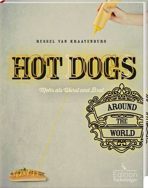 Hot Dogs around the World – mehr als Wurst und Brot von van Kraayenburg,  Russel