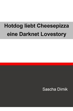 Hotdog liebt Cheesepizza – eine Darknet Lovestory von Dimik,  Sascha