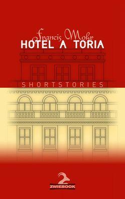 HOTEL A_TORIA von Mohr,  Francis