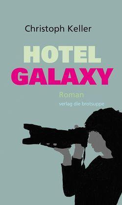 Hotel Galaxy von Aeschbacher,  Ursi Anna, Keller,  Christoph