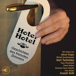 Hotel Hotel von Geiger,  Jess, Pleschinski,  Hans, Polgar,  Alfred, Roth,  Joseph, Schmitz,  Hermann H, Tucholsky,  Kurt