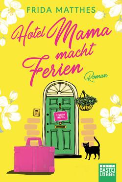 Hotel Mama macht Ferien von Matthes,  Frida