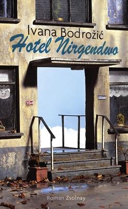 Hotel Nirgendwo von Bodrozic,  Ivana, Bodrožić,  Marica