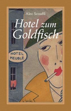 Hotel zum Goldfisch von Blanck,  Karl, Schauer,  Helene, Scouffi,  Alec, Setz,  Wolfram