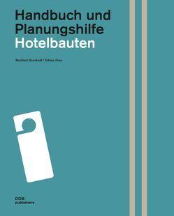Hotelbauten. Handbuch und Planungshilfe von Frey,  Tobias, Ronstedt,  Manfred