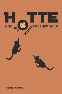 Hotte und die Hamsterturnhalle von Günther,  Andreas, Günther,  Heiko
