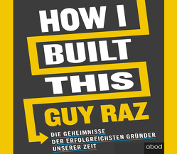 How I Built This von Pappenberger,  Sebastian, Raz,  Guy