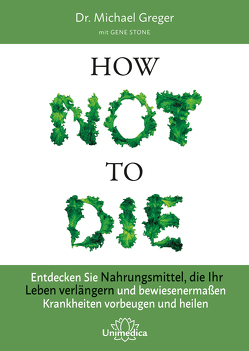 How Not To Die von Greger,  Michael, Stone,  Gene