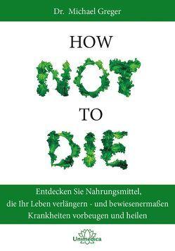 How Not To Die von Greger,  Michael, Stone,  Gene