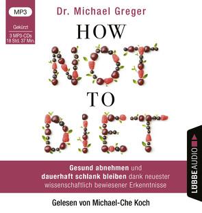 How Not to Diet von Augustin,  Julia, Canstein,  Alice v., Greger,  Michael, Hippe,  Karoline, Koch,  Michael-Che, Röhl,  Barbara, Schroth,  Simone