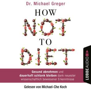 How Not to Diet von Augustin,  Julia, Canstein,  Alice v., Greger,  Michael, Hippe,  Karoline, Koch,  Michael-Che, N.,  N., Röhl,  Barbara, Schroth,  Simone