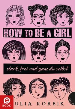 How to be a girl von Korbik,  Julia