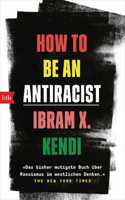 How To Be an Antiracist von Kendi,  Ibram X., Schmidt,  Alina