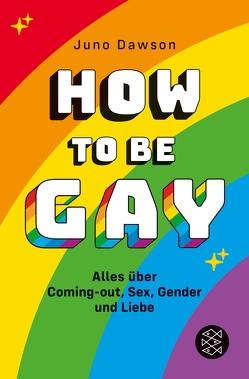 How to Be Gay. Alles über Coming-out, Sex, Gender und Liebe von Dawson,  Juno