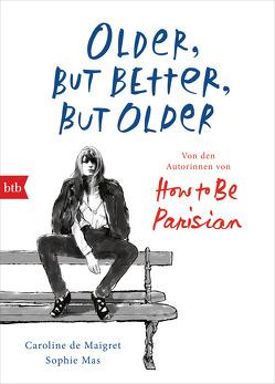 Older, but Better, but Older: Von den Autorinnen von How to Be Parisian Wherever You Are von De Maigret,  Caroline, Mas,  Sophie, Müller,  Carolin
