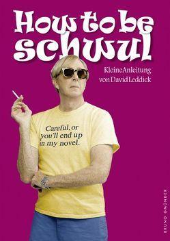 How to be Schwul von Leddick,  David