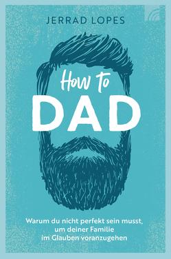 How to Dad von Lopes,  Jerrad
