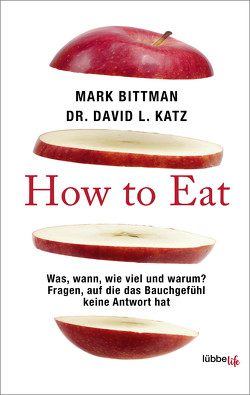 How to Eat von Bittman,  Mark, Katz,  David L., Mill,  Maria