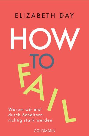 How to fail von Bieker,  Sylvia, Day,  Elizabeth, Zeltner,  Henriette