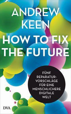 How to fix the future – von Keen,  Andrew, Neubauer,  Jürgen
