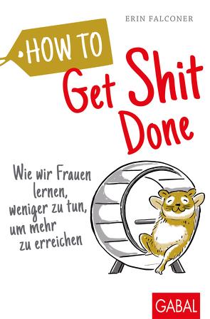 How to Get Shit Done von Bertheau,  Nikolas, Falconer,  Erin