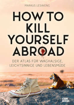 How to Kill Yourself Abroad von Lesweng,  Markus