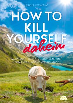 How to Kill Yourself daheim von Lesweng,  Markus