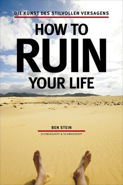 How to ruin your life von Stein,  Ben