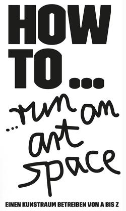 HOW TO… run an art space