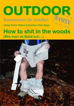 How to shit in the woods von Peters,  Ulrike Katrin, Raab,  Karsten-Thilo