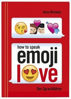 How to speak Emoji: LOVE von Kaiser,  Claudia, Lickleder,  Martin, Mrowiec,  Anna