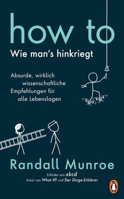 HOW TO – Wie man's hinkriegt von Munroe,  Randall, Pannowitsch,  Ralf, Schilling,  Benjamin