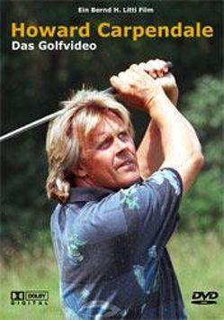 Howard Carpendale – Das Golfvideo von Litti,  Bernd H.
