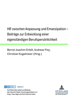 HR zwischen Anpassung und Emanzipation von Ertelt,  Bernd-Joachim, Frey,  Andreas, Kugelmeier,  Christian