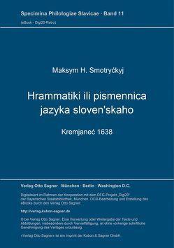 Hrammatiki ili pismennica jazyka sloven'skaho (Kremjaneć 1638) von Smotryckyj,  Maksym H.
