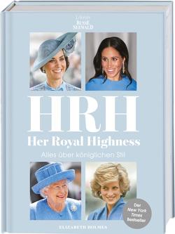 HRH – Her Royal Highness. Alles über königlichen Stil von Hofer von Lobenstein,  Johanna, Holmes,  Elizabeth