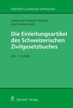 Die Einleitungsartikel des Schweizerischen Zivilgesetzbuches (Art. 1 – 9 ZGB) von Bosshardt,  Martina, Hrubesch-Millauer,  Stephanie
