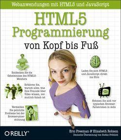 HTML5-Programmierung von Kopf bis Fuß: Webanwendungen mit HTML5 und JavaScript von Freeman,  Eric, Robson,  Elisabeth