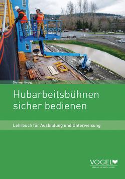 Hubarbeitsbühnen sicher bedienen von Kobel,  Dietmar
