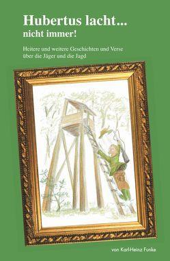 Hubertus lacht… nicht immer! von Funke,  Karl-Heinz