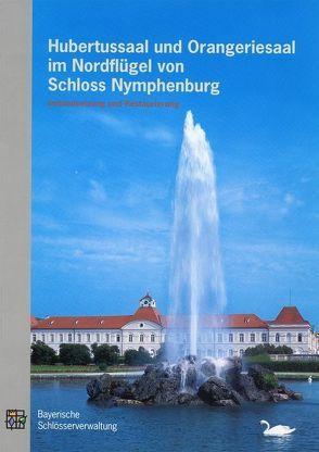 Hubertussaal und Orangeriesaal im Nordflügel von Schloss Nymphenburg von Bergmann,  Norbert, Freudling,  Tilmann, Götz,  Ernst